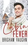 Cabin Fever by Brigham Vaughn