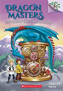 Future of the Time Dragon: A Branches Book (Dragon Masters #15)