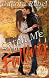 Catch Me I'm Falling (Fall In Love Forever Safe Book 10)