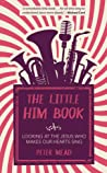 The Little Him Book: Looking At The Jesus Who Makes Our Hearts Sing