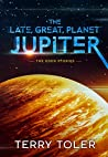 The Late, Great Planet Jupiter by Terry Toler