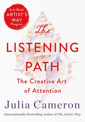 The Listening Path: The Creative Art of Attention (An Artist's Way Book)