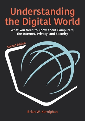 Understanding the Digital World: What You Need to Know about Computers, the Internet, Privacy, and Security, Second Edition