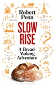 Slow rise: a bread making adventure