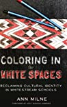 Coloring in the White Spaces; Reclaiming Cultural Identity in Whitestream Schools