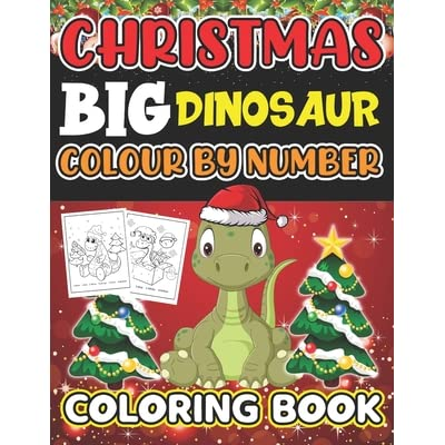 Christmas Big Dinosaur Colour By Number Coloring Book 25 Color By Numbers Christmas Dinosaur Coloring Pages By Chandler Donald