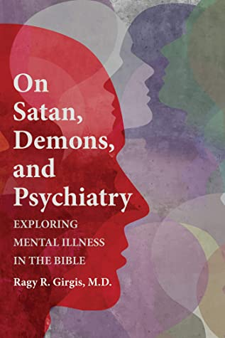 On Satan, Demons, and Psychiatry: Exploring Mental Illness in the Bible