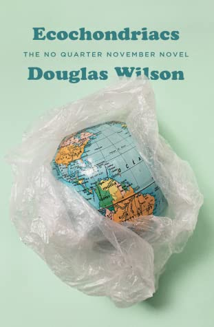 Ecochondriacs by Douglas Wilson