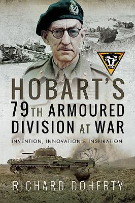 Hobart's 79th Armoured Division at War by Richard Doherty