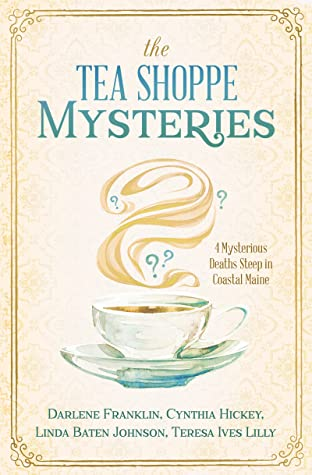 The Tea Shoppe Mysteries: 4 Mysterious Deaths Steep in Coastal Maine