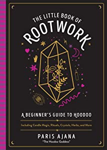 Little Book of Rootwork: A Beginner's Guide to Hoodoo—Including Candle Magic, Rituals, Crystals, Herbs, and More