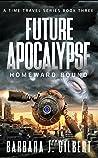 Future Apocalypse, Homeward Bound (A Time Travel Series Book 3)