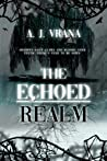 The Echoed Realm (The Chaos Cycle Duology, #2) by A.J. Vrana