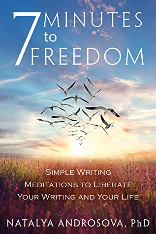 7 Minutes to Freedom: Simple Writing Meditations to Liberate Your Writing and Your Life