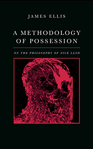 A Methodology of Possession: On the Philosophy of Nick Land