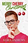 Merry Cherry Christmas by Keira Andrews