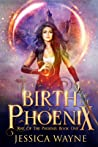 Birth Of The Phoenix (Rise Of The Phoenix, #1)
