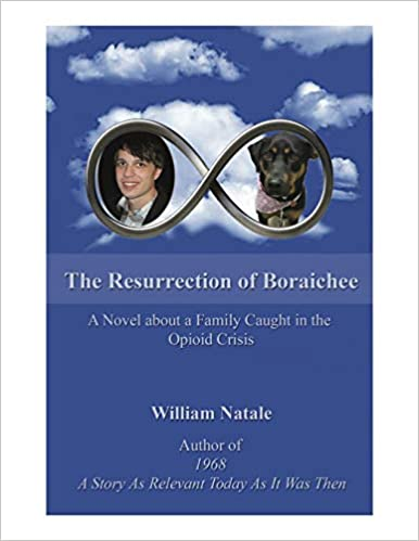 The Resurrection of Boraichee : A Novel about a Family Caught in the Opioid Crisis William Natale