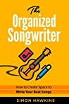 The Organized Songwriter: How to Create Space to Write Your Best Songs