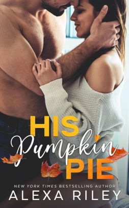 His Pumpkin Pie by Alexa Riley