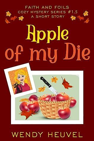Apple of My Die (Faith and Foils Cozy Mystery Series, #1.5)