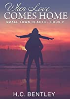 When Love Comes Home (Small Town Hearts, #2)