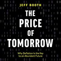 The Price of Tomorrow: Why Deflation is the Key to an Abundant Future