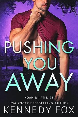 Pushing You Away (Noah & Katie Duet #1; Ex-Con Duet #3)