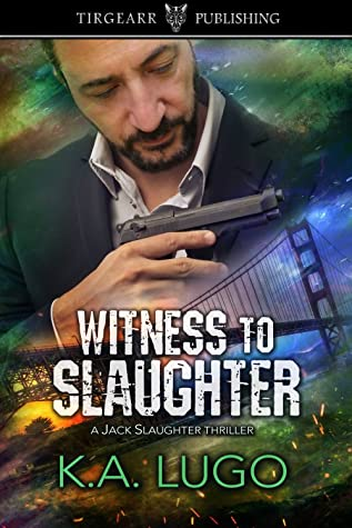Witness to Slaughter by K.A. Lugo