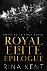 Royal Elite Epilogue (Royal Elite, #7)