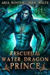 Rescued by the Water Dragon Prince (Elemental Dragon Warriors #3)