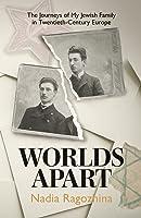 Worlds Apart: The Journeys of My Jewish Family in Twentieth-Century Europe