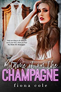 Blame it on the Champagne (Blame it on the Alcohol, #1)