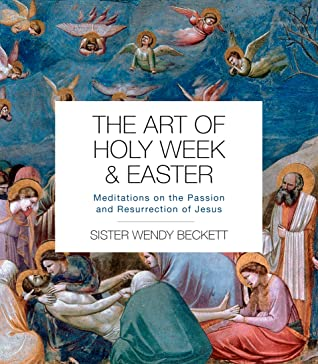 The Art of Holy Week and Easter: Meditations on the Passion and Resurrection of Jesus