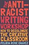 The Anti-Racist Writing Workshop: How To Decolonize the Creative Classroom (BreakBeat Poets)