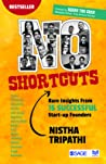 No Shortcuts: Rare Insights from 15 Successful Start-Up Founders: Rare Insights from 15 Successful Startup Founders
