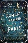 Die Romanfabrik von Paris by Dirk Husemann