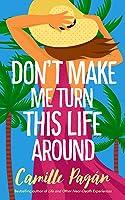 Don't Make Me Turn this Life Around: A Novel