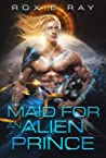Maid For An Alien Prince (Intergalactic Exchange Program, #1)