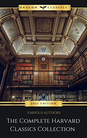 The Complete Harvard Classics - ALL 71 Volumes:: The Five Foot Shelf & The Shelf of Fiction: The Famous Anthology of the Greatest Works of World Literature