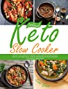 Keto Slow Cooker Cookbook: Healthy, Easy, and Not Expensive Low-Carb Ketogenic Recipes for All the Family that Cook by Themselves in Your CrockPot. Lose Weight with Taste.