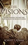 THE VISIONS: Understanding the End Time Prophecies in the Book of Daniel