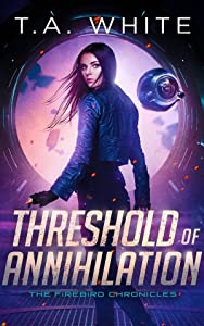 Threshold of Annihilation (The Firebird Chronicles, #3)