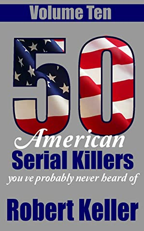 50 American Serial Killers You've Probably Never Heard Of Volume 10
