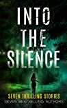Into The Silence: Seven Thrilling Stories