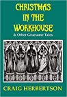Christmas in the Workhouse & Other Gruesome Tales