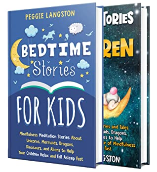Bedtime Stories for Kids: Relaxing Mindfulness Meditation Stories for Children about Princes, Princesses, Unicorns, Dinosaurs, Mermaids, Dragons and Aliens