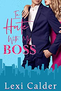 In Hate With My Boss: A billionaire boss hate to love romantic comedy