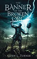 The Banner of the Broken Orc (The Call of the Darkness Saga, #1)