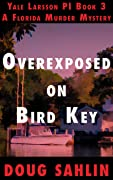 Overexposed on Bird Key: A Florida Murder Mystery (Yale Larsson PI Book 3)